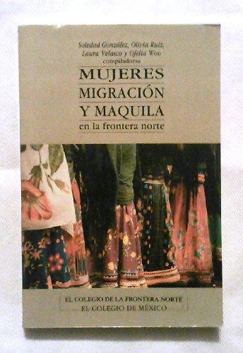 Mujeres, migraci�n y maquila en la frontera norte (Spanish Edition)