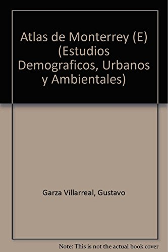 Atlas de Monterrey: Garza Villarreal, Gustavo (editor)