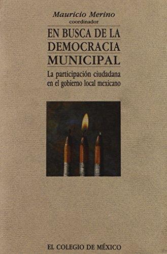 9789681206345: En busca de la democracia municipal: La participacion ciudadana en el gobierno local mexicano (Spanish Edition)
