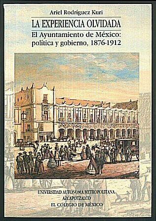 9789681207069: La experiencia olvidada: El ayuntamiento de México : política y gobierno, 1876-1912 (Spanish Edition)