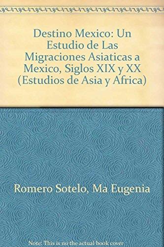 DESTINO MÉXICO. Un estudio de las migraciones asiáticas a México, siglos XIX y XX.: OTA MISHIMA, ...