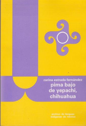 9789681208172: Pima bajo de Yepachi, Chihuahua (Archivo de Lenguas Indigenas de Mexico) (Spanish Edition)