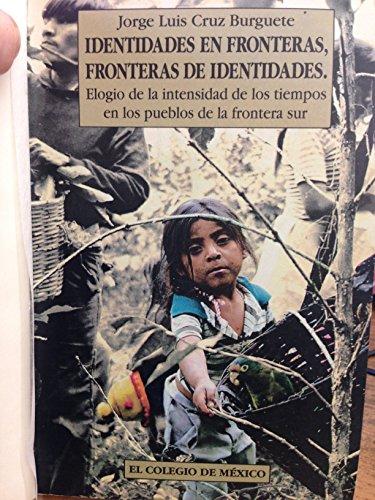 9789681208219: Identidades En Fronteras, Fronteras De Identidades : La Reconstruccion De La Identidad Etnica Entre Los Chujes De Chiapas. Colegio de Mexico, Centro de Estudios Socio