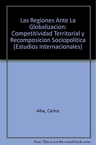 Las regiones ante la globalización (Estudios Internacionales) (Spanish Edition): Alba Carlos