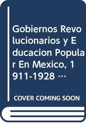 9789681208448: Gobiernos revolucionarios y educación popular en México, 1911-1928 (Estudios Historicos) (English and Spanish Edition)