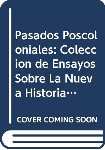 PASADOS POSCOLONIALES. COLECCIÓN DE ENSAYOS SOBRE LA: Dube, Saurabh (Coord.)