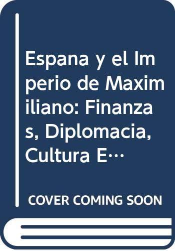 9789681209421: España y el imperio de Maximiliano: finanzas, diplomacia, cultura e inmigración (Estudios Historicos) (Spanish Edition)