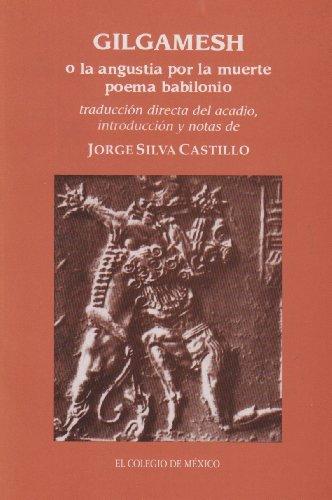 Gilgamesh o la angustia por la muerte (Poema babilonio): Silva Castillo, Jorge (introd. y notas)