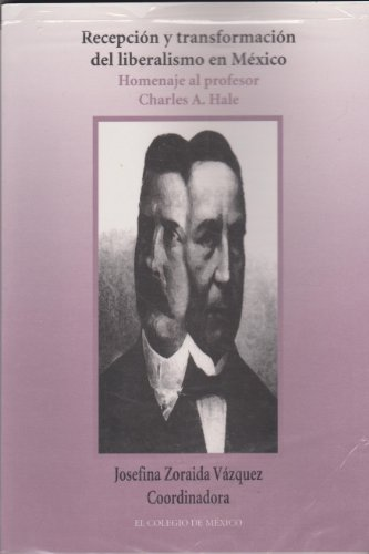 9789681209513: Recepcion y Transformacion del Liberalismo En Mexico: Homenaje Al Profesor Charles a Hale (Estudios Historicos)