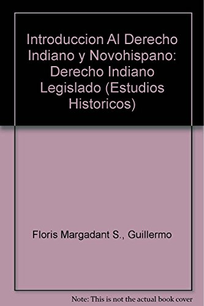 Introducción al derecho indiano I y novohispano.: Floris Margadant S.,