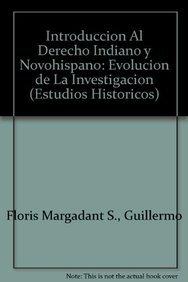 Introducción al derecho indiano III y novohispano: Floris Margadant S.,