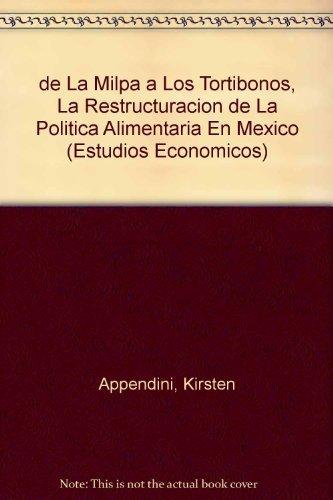 9789681210182: de La Milpa a Los Tortibonos: La Restructuracion de La Politica Alimentaria En Mexico (Spanish Edition)
