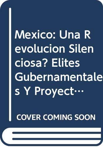 9789681210274: México: ¿una revolución silenciosa? Élites gubernamentales y proyecto de modernización (1970-1995) (Estudios Internacionales) (Spanish Edition)