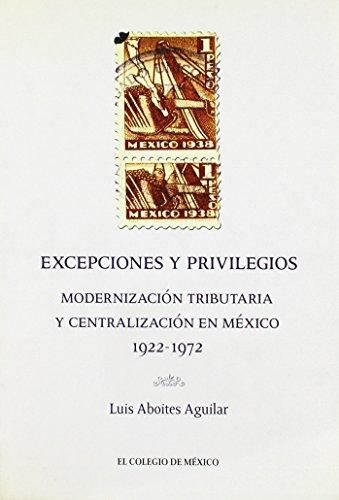 Excepciones y privilegios (Estudios Historicos) (Spanish Edition): Luis, Aboites Aguilar