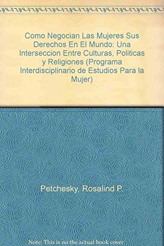 Como negocian las mujeres sus derechos en el mundo: Una intersección entre culturas, política y ...