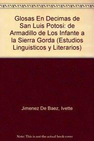 9789681211936: Glosas en décimas de San Luis Potosí: de Armadillo de los Infante a la Sierra Gorda (Estudios Linguisticos Y Literarios) (Spanish Edition)