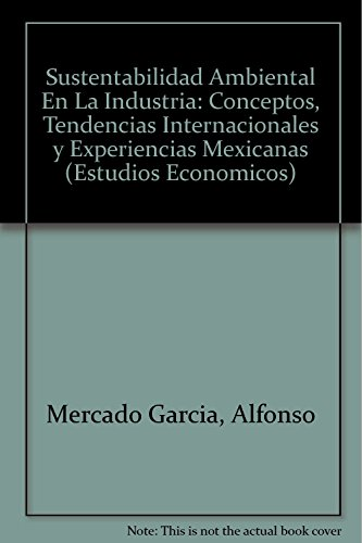 9789681212056: Sustentabilidad Ambiental En La Industria: Conceptos, Tendencias Internacionales y Experiencias Mexicanas (Estudios Economicos)