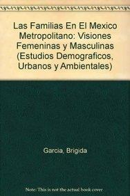 Las familias en el México metropolitano: Visiones femeninas y masculinas: Garcia, Brigida & ...