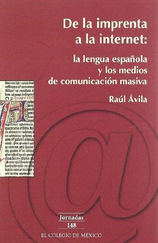 9789681212315: De La Imprenta a La Internet: La Lengua Espanola Y Los Medios De Comunicacion (Jornadas, 148)