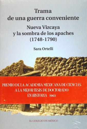 9789681212759: Trama de Una Guerra Conveniente: Nueva Vizcaya y La Sombra de Los Apaches (1748-1790) (Estudios Historicos)