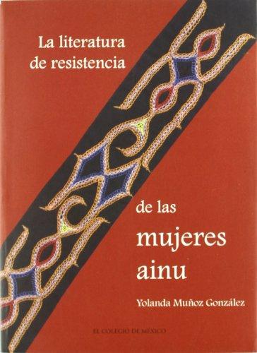 9789681212797: La literatura de resistencia de las mujeres ainu (Estudios De Asia Y Africa)