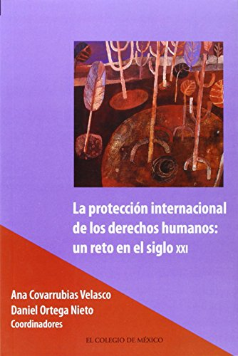 9789681212841: La protección internacional de los derechos humanos: un reto en el siglo XXI (Estudios Internacionales) (Spanish Edition)