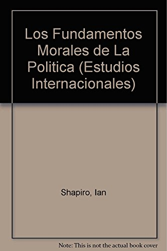 Los fundamentos morales de la política: Shapiro, Ian