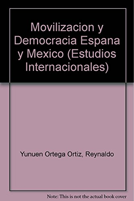 Movilización y democracia: España y México: Yunuen Ortega Ortiz, Reynaldo