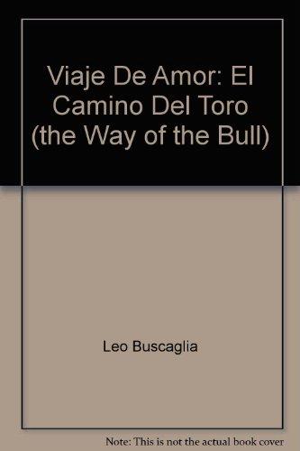 Viaje De Amor: El Camino Del Toro: Leo Buscaglia