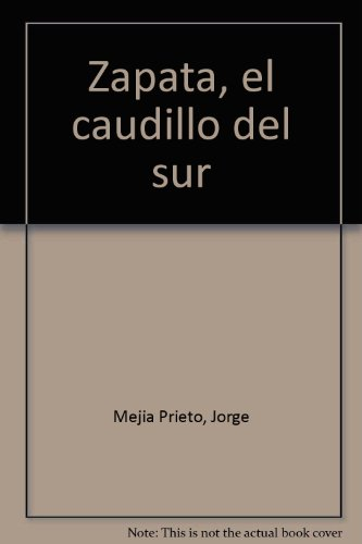 Zapata, el caudillo del sur (Spanish Edition): Jorge Mejia Prieto