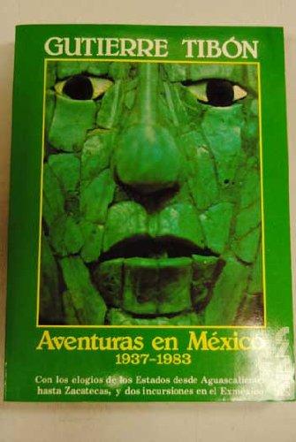 Aventuras en Mexico, 1937-1983: Con los elogios de los estados desde Aguascalientes hasta Zacatecas...