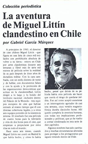 La Aventura de Miguel Littin Clandestino en Chile: Garcia Marquez, Gabriel