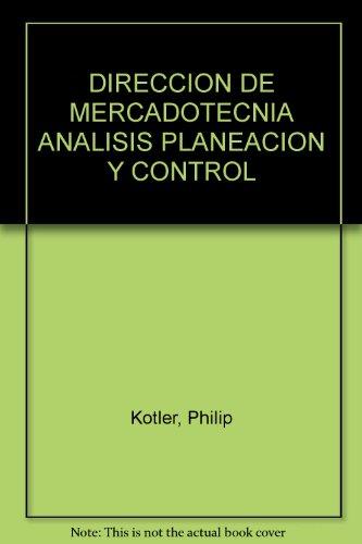 Dirección e Mercadotecnia. Análisis, planeación y control: Philip Kotler