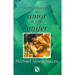 9789681316877: Como Hacer Bien El Amor a Una Mujer/How to Make Love to a Woman (Spanish Edition)