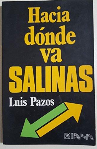 Hacia dónde va Salinas /: Pazos, Luis.