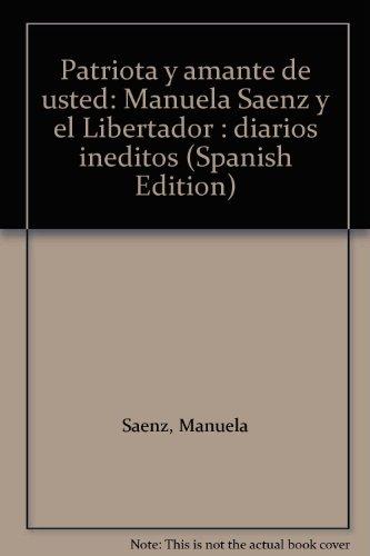 Patriota y Amante De Usted Manuela Saenz y El Libertador - Diarios Inéditos: Saenz, Manuela ...
