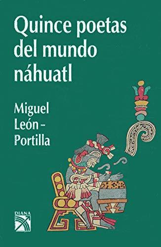 Quince poetas del mundo Nahuatl (Spanish Edition): Miguel Leon-Portilla