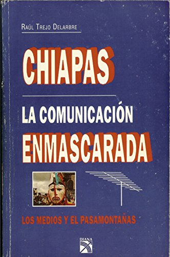 9789681326845: Chiapas: La comunicación enmascarada : los medios y el pasamontañas (Spanish Edition)