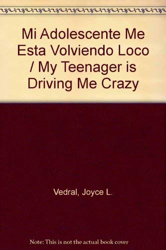 Mi Adolescente Me Esta Volviendo Loco / My Teenager is Driving Me Crazy (Spanish Edition) (9789681327101) by Joyce L. Vedral