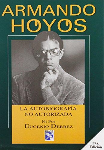 9789681328689: Armando Hoyos: La Autobiografia no Autorizada (Spanish Edition)