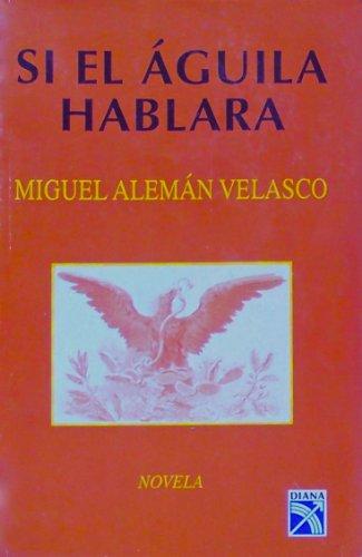 9789681329259: Si el aguila hablara: Novela (Spanish Edition)