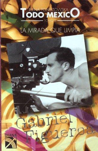 9789681329358: Todo México, Tomo III: La Mirada que Limpia, Gabriel Figueroa