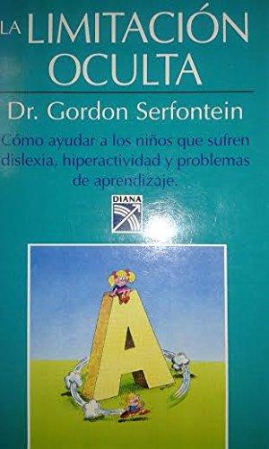 Limitacion Oculta (Como ayudar a los ninos que sufren dislexia, hiperactividad y problemas de ...