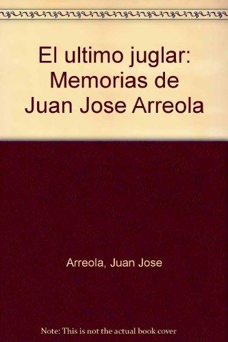 El ultimo juglar: Memorias de Juan Jose: Arreola, Juan Jose
