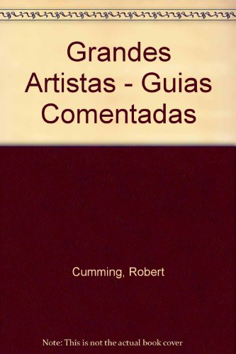 Grandes Artistas - Guias Comentadas (Spanish Edition) (9681331494) by Robert Cumming