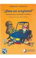 9789681334499: Como nos arreglamos? : Prontuario de la corrupcion en Mexico / How Do You Want To Do This? : Rulebook of Corruption in Mexico (Spanish Edition)