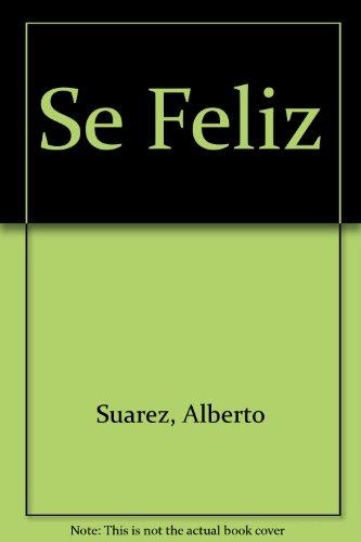 Se Feliz (Spanish Edition): Suarez, Alberto