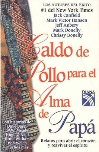 9789681339098: Caldo de pollo para el alma de papa/Chicken Soup for Dad's Soul (Sopa De Pollo Para El Alma/Chicken Soup for the Soul) (Spanish Edition)