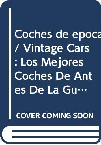 9789681340094: Coches de epoca/ Vintage Cars: Los Mejores Coches De Antes De La Guerra (Spanish Edition)