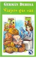 Viajero que vas/ Traveling Traveler (Spanish Edition): German Dehesa